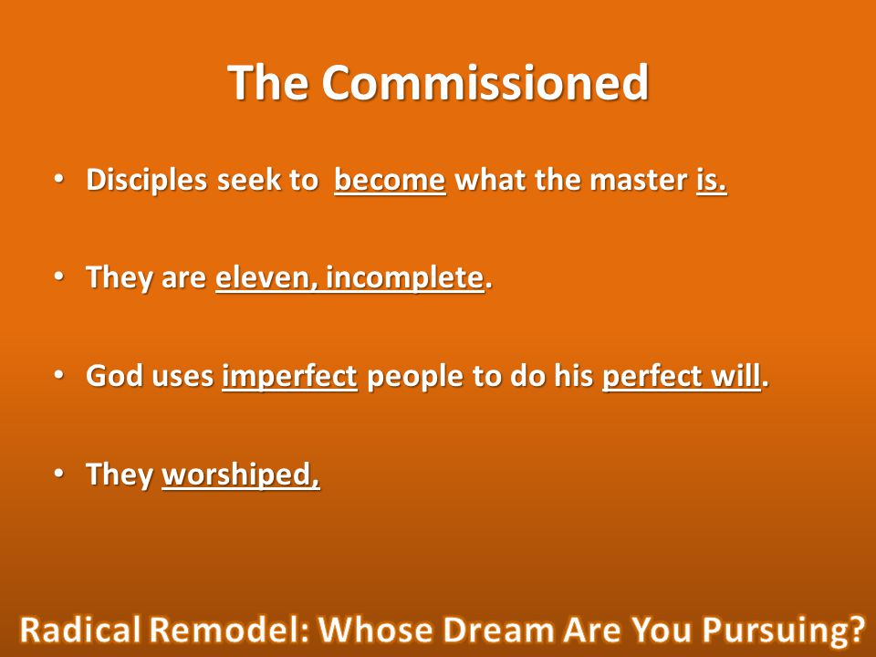 The Commissioned Disciples seek to become what the master is.