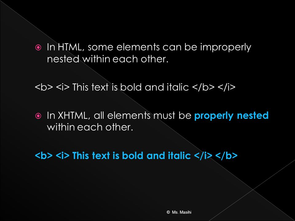  In HTML, some elements can be improperly nested within each other.
