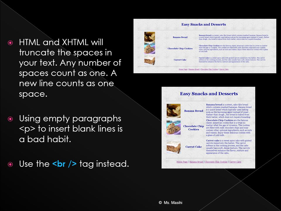  HTML and XHTML will truncate the spaces in your text.