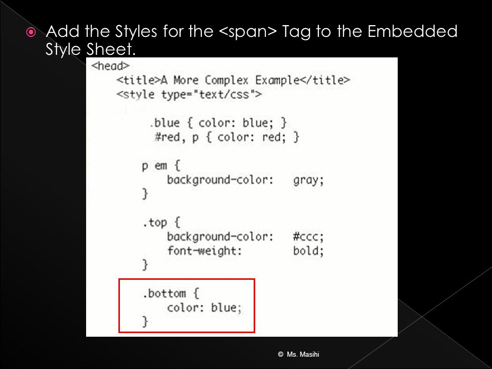  Add the Styles for the Tag to the Embedded Style Sheet. © Ms. Masihi
