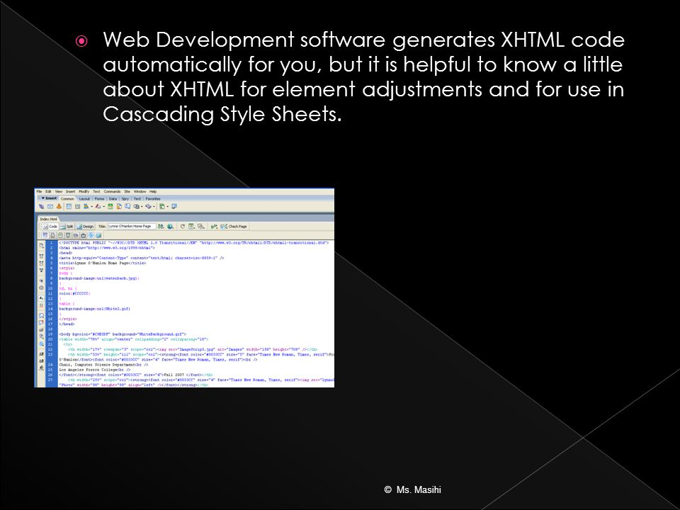  Web Development software generates XHTML code automatically for you, but it is helpful to know a little about XHTML for element adjustments and for use in Cascading Style Sheets.