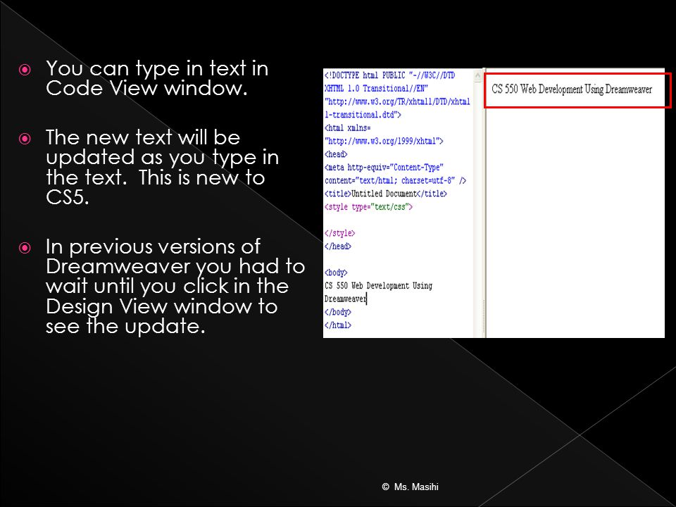  You can type in text in Code View window.  The new text will be updated as you type in the text.