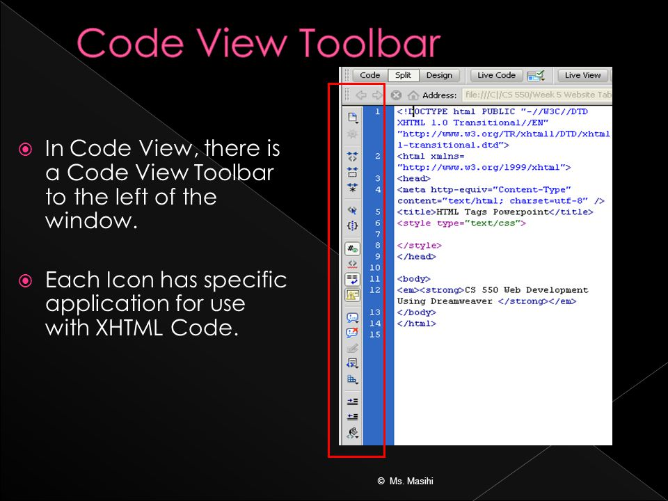  In Code View, there is a Code View Toolbar to the left of the window.