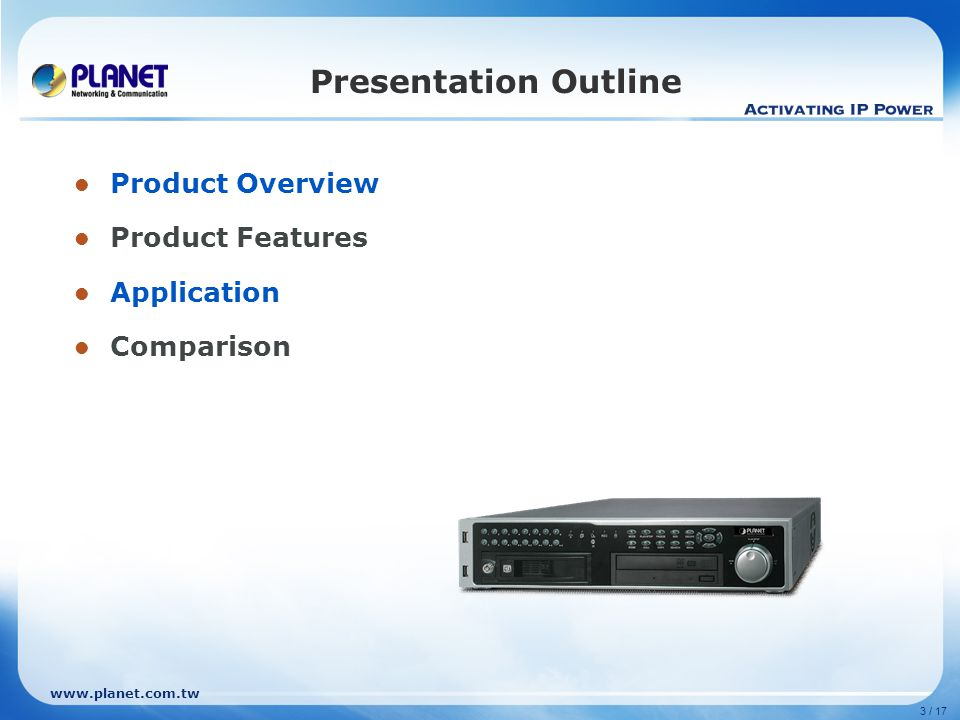 3 / 17 Presentation Outline Product Overview Product Features Application Comparison