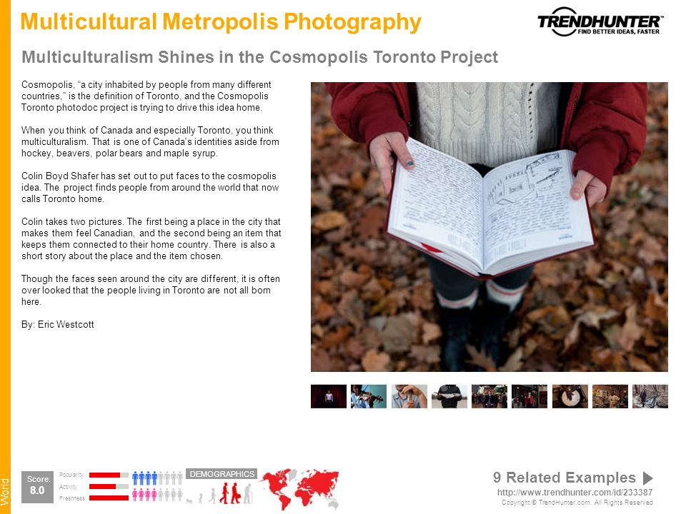 World Multicultural Metropolis Photography Multiculturalism Shines in the Cosmopolis Toronto Project Cosmopolis, a city inhabited by people from many different countries, is the definition of Toronto, and the Cosmopolis Toronto photodoc project is trying to drive this idea home.