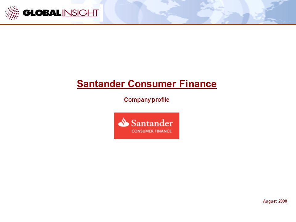 Santander Consumer Finance – Company ProfileAugust 2008 1 Santander Consumer Finance Company profile August 2008