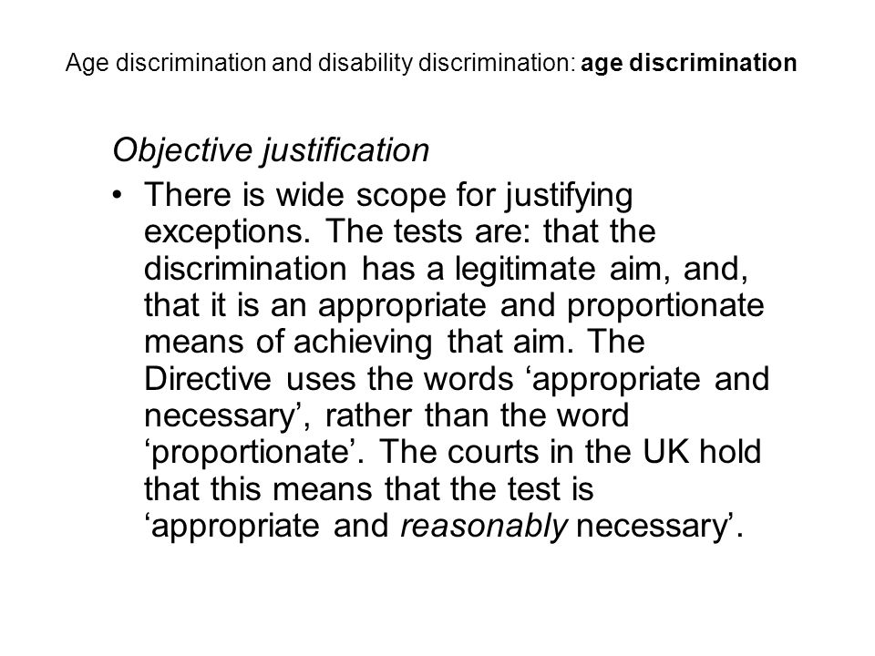 Objective justification There is wide scope for justifying exceptions.