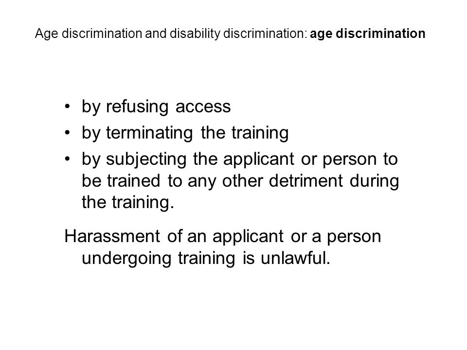 by refusing access by terminating the training by subjecting the applicant or person to be trained to any other detriment during the training.