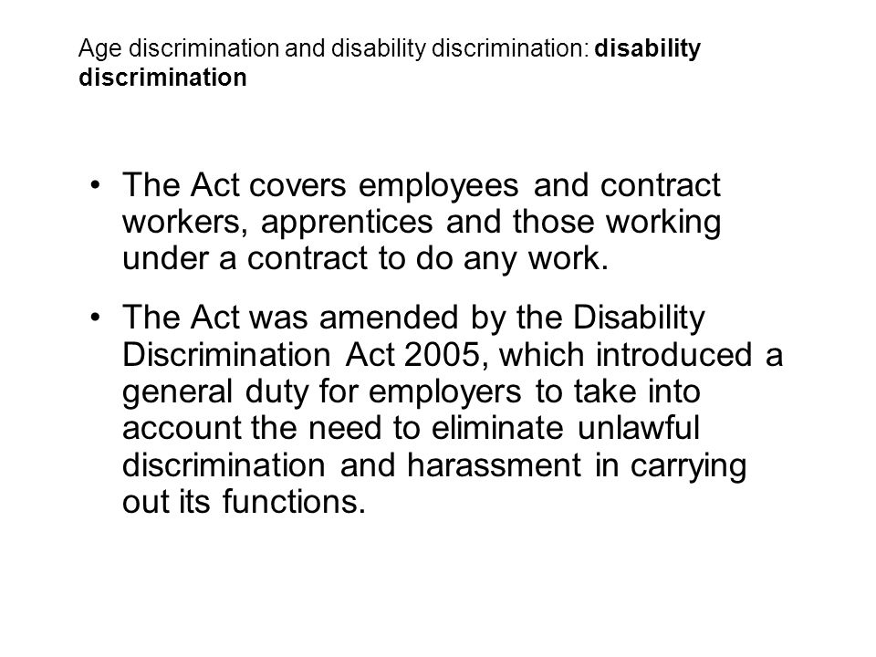 The Act covers employees and contract workers, apprentices and those working under a contract to do any work.