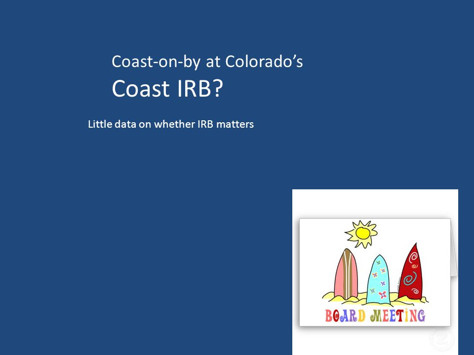 29 Coast-on-by at Colorado's Coast IRB Little data on whether IRB matters