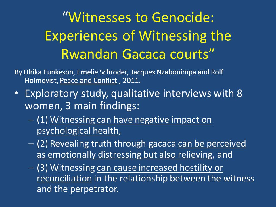 Witnesses to Genocide: Experiences of Witnessing the Rwandan Gacaca courts By Ulrika Funkeson, Emelie Schroder, Jacques Nzabonimpa and Rolf Holmqvist, Peace and Conflict, 2011.