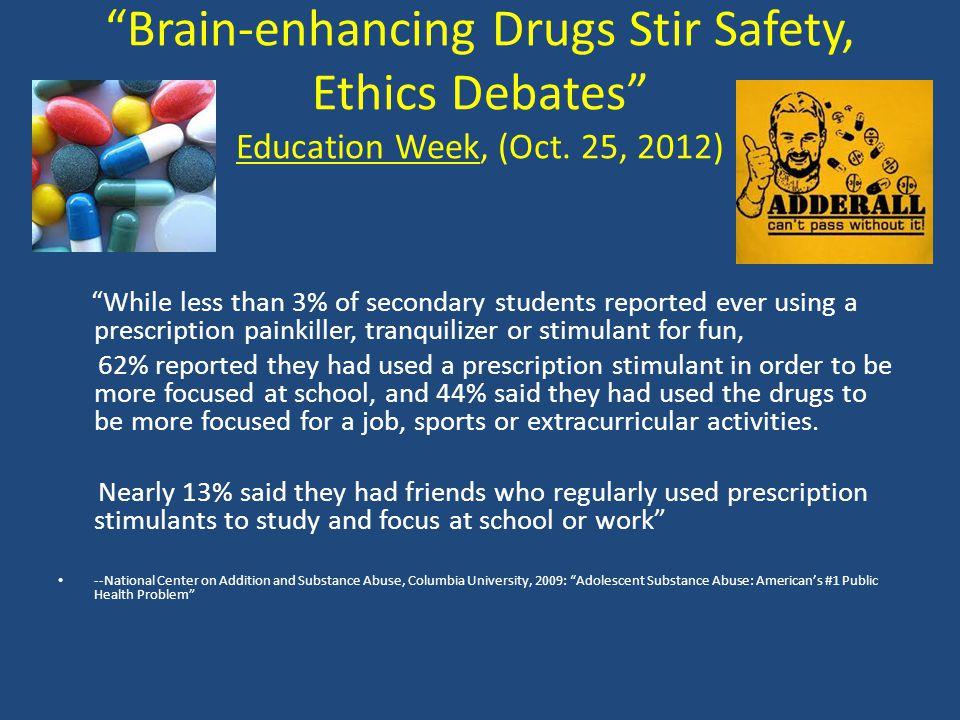 Brain-enhancing Drugs Stir Safety, Ethics Debates Education Week, (Oct.