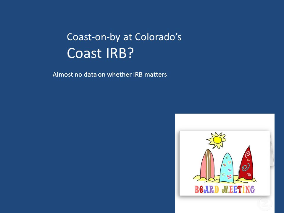 67 Coast-on-by at Colorado's Coast IRB Almost no data on whether IRB matters