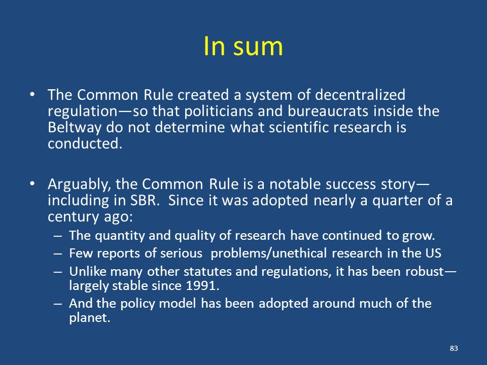 In sum The Common Rule created a system of decentralized regulation—so that politicians and bureaucrats inside the Beltway do not determine what scientific research is conducted.