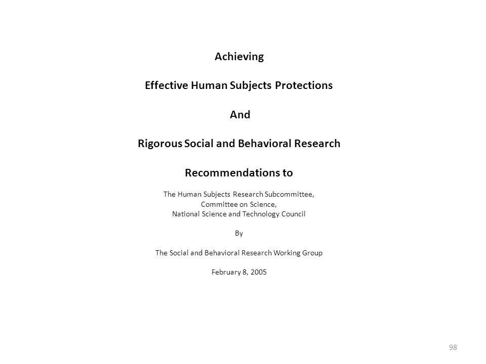 Achieving Effective Human Subjects Protections And Rigorous Social and Behavioral Research Recommendations to The Human Subjects Research Subcommittee, Committee on Science, National Science and Technology Council By The Social and Behavioral Research Working Group February 8,
