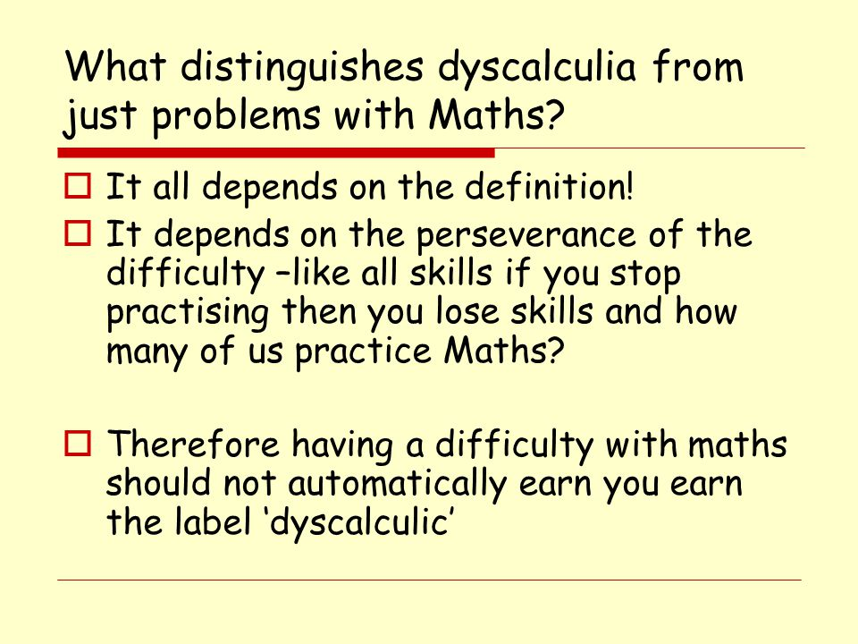 What distinguishes dyscalculia from just problems with Maths.