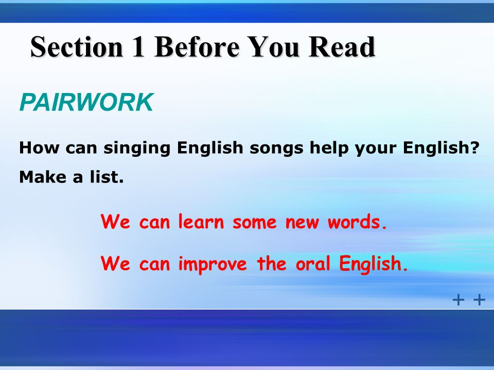Section 1 Before You Read PAIRWORK How can singing English songs help your English.
