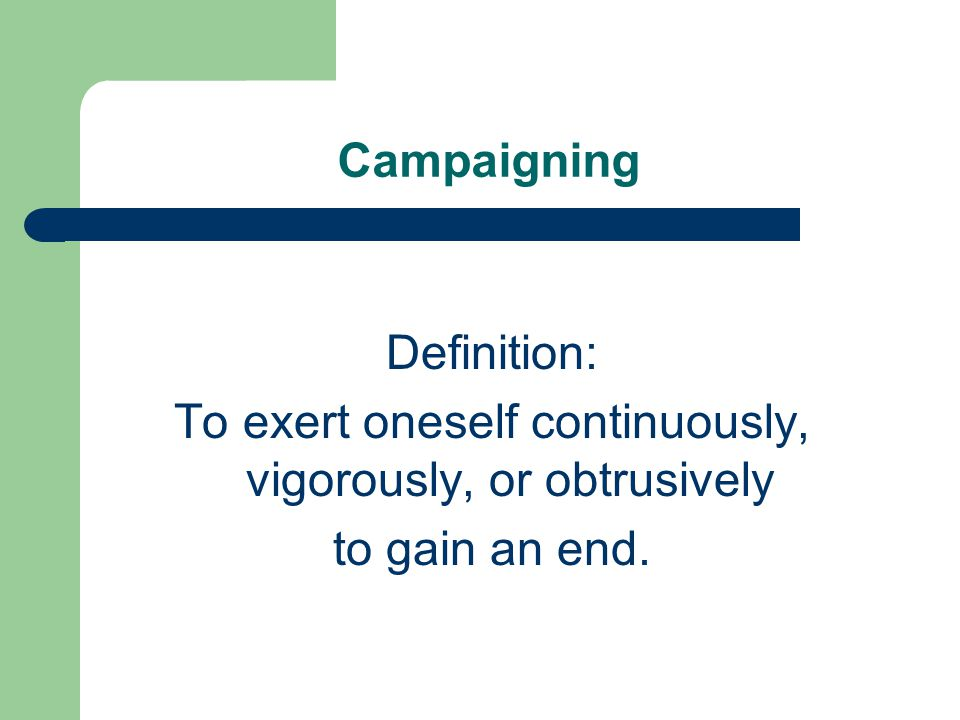 1 Campaigning Definition: To Exert Oneself Continuously, Vigorously, Or  Obtrusively To Gain An End.