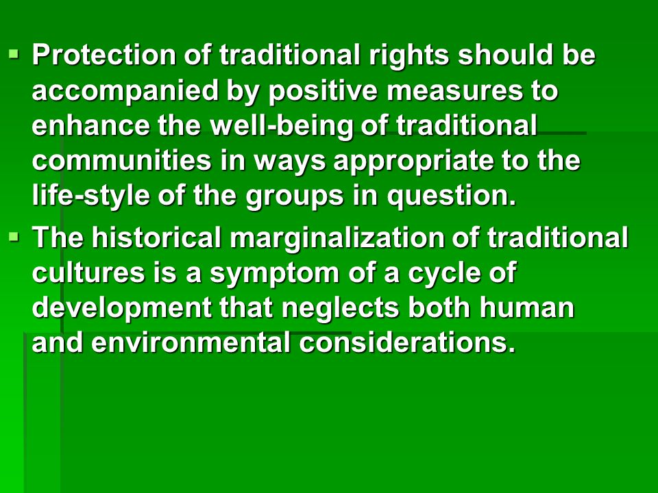  Protection of traditional rights should be accompanied by positive measures to enhance the well-being of traditional communities in ways appropriate to the life-style of the groups in question.