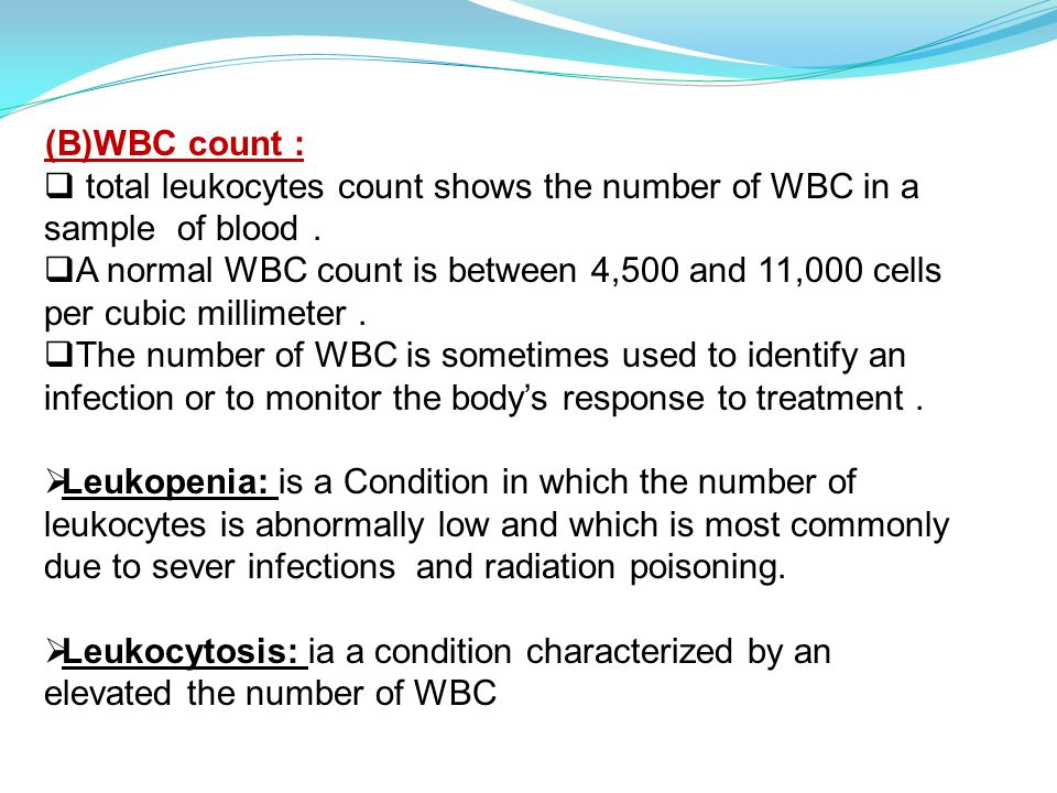 (B)WBC count :  total leukocytes count shows the number of WBC in a sample of blood.