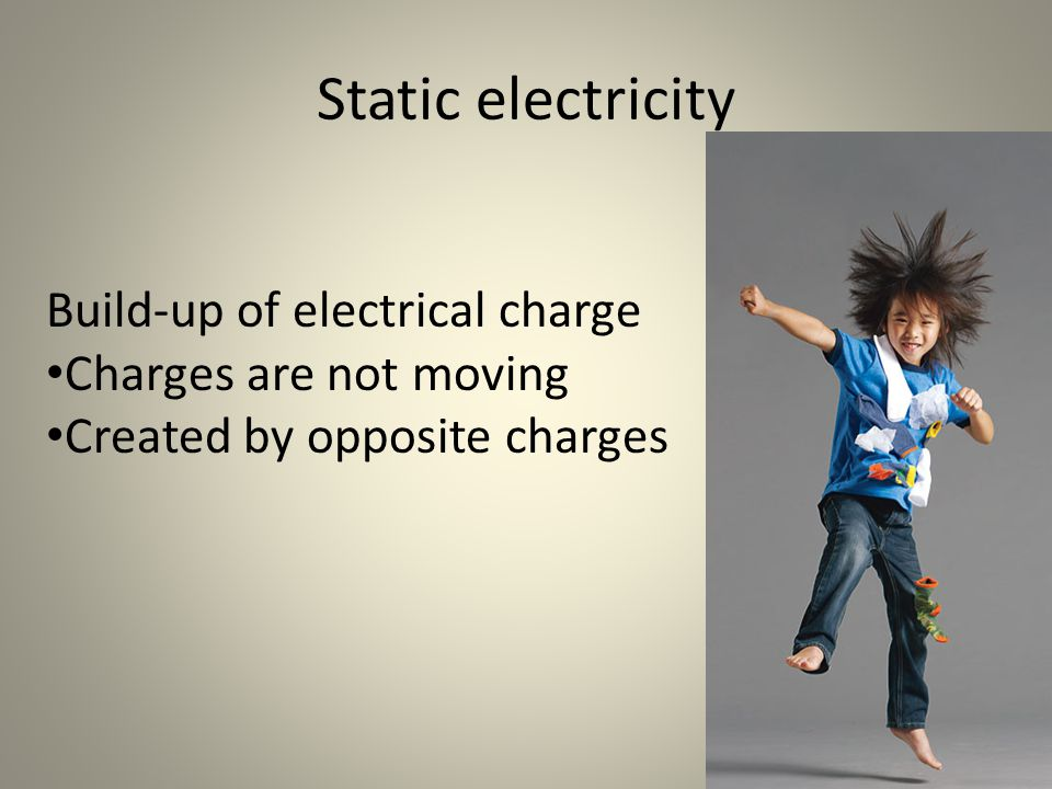Static electricity Build-up of electrical charge Charges are not moving Created by opposite charges