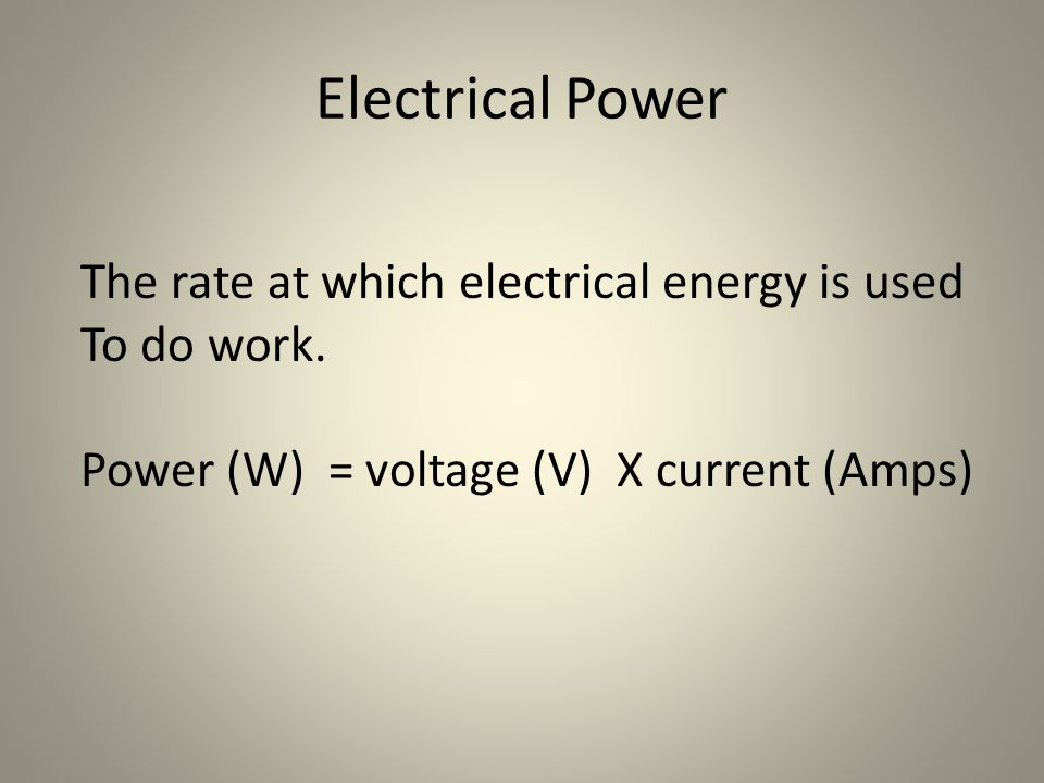 Electrical Power The rate at which electrical energy is used To do work.