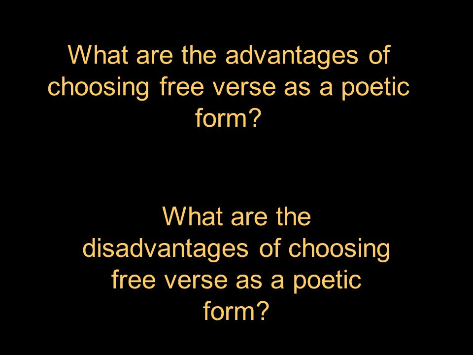 What are the advantages of choosing free verse as a poetic form.