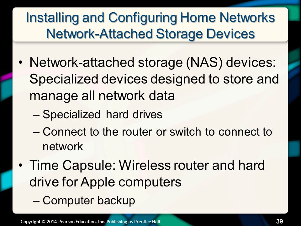 Installing and Configuring Home Networks Network-Attached Storage Devices Copyright © 2014 Pearson Education, Inc.