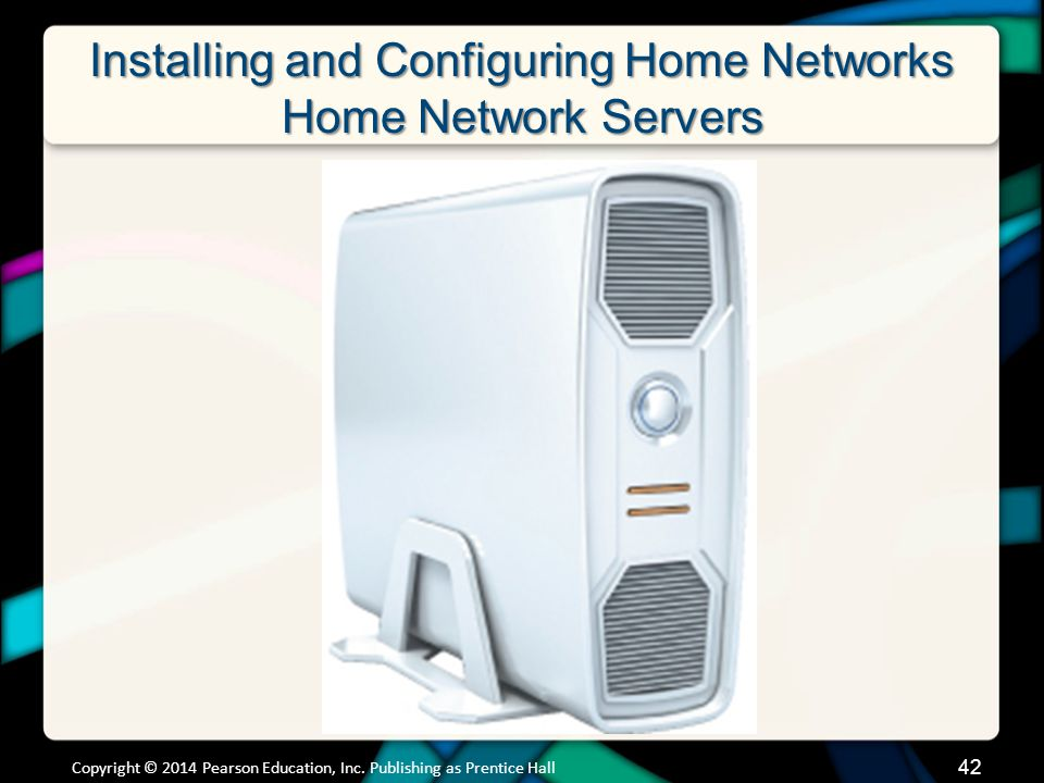 Installing and Configuring Home Networks Home Network Servers Copyright © 2014 Pearson Education, Inc.