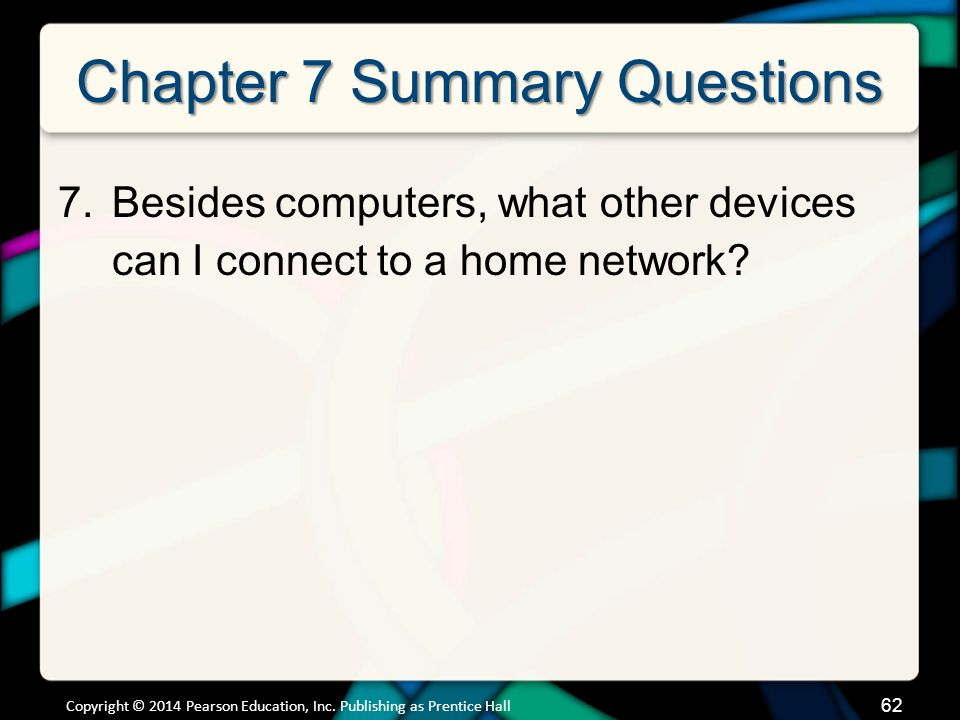 Chapter 7 Summary Questions 7.Besides computers, what other devices can I connect to a home network.