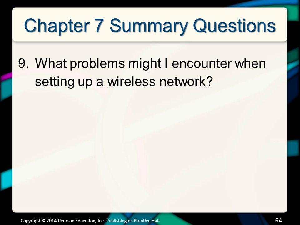 Chapter 7 Summary Questions 9.What problems might I encounter when setting up a wireless network.