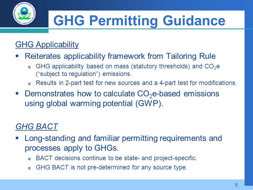 GHG Permitting Guidance GHG Applicability  Reiterates applicability framework from Tailoring Rule  GHG applicability based on mass (statutory thresholds) and CO 2 e ( subject to regulation ) emissions.