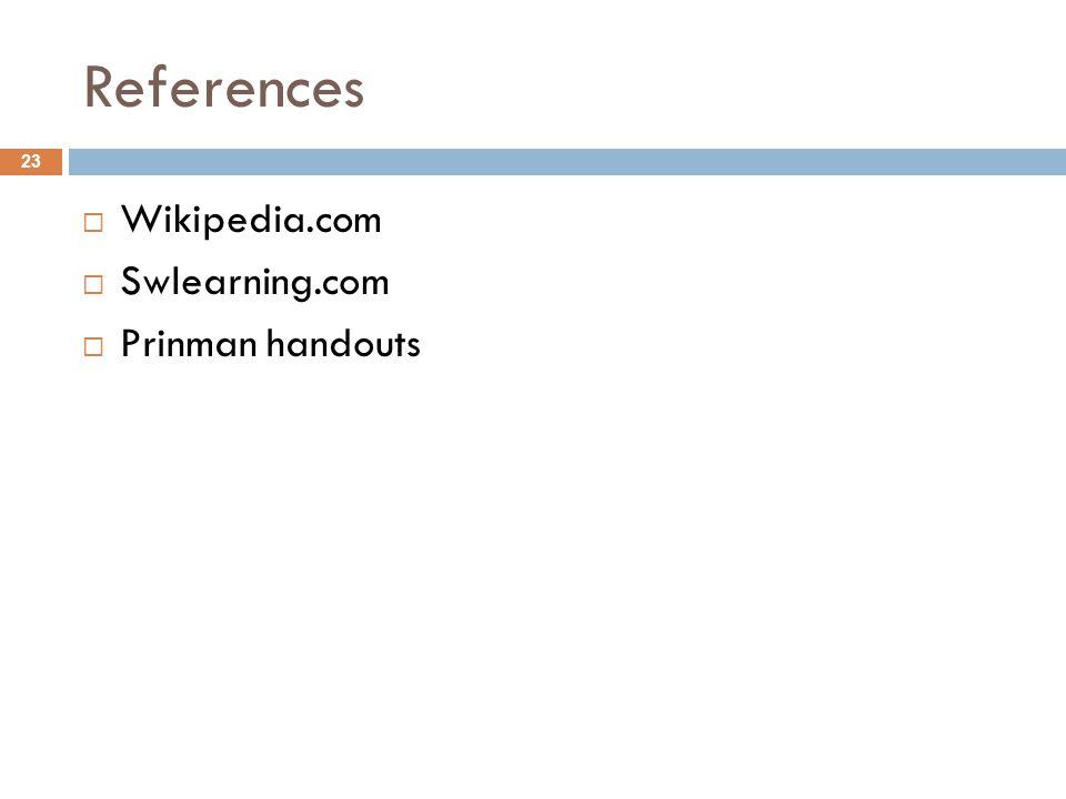 References  Wikipedia.com  Swlearning.com  Prinman handouts 23