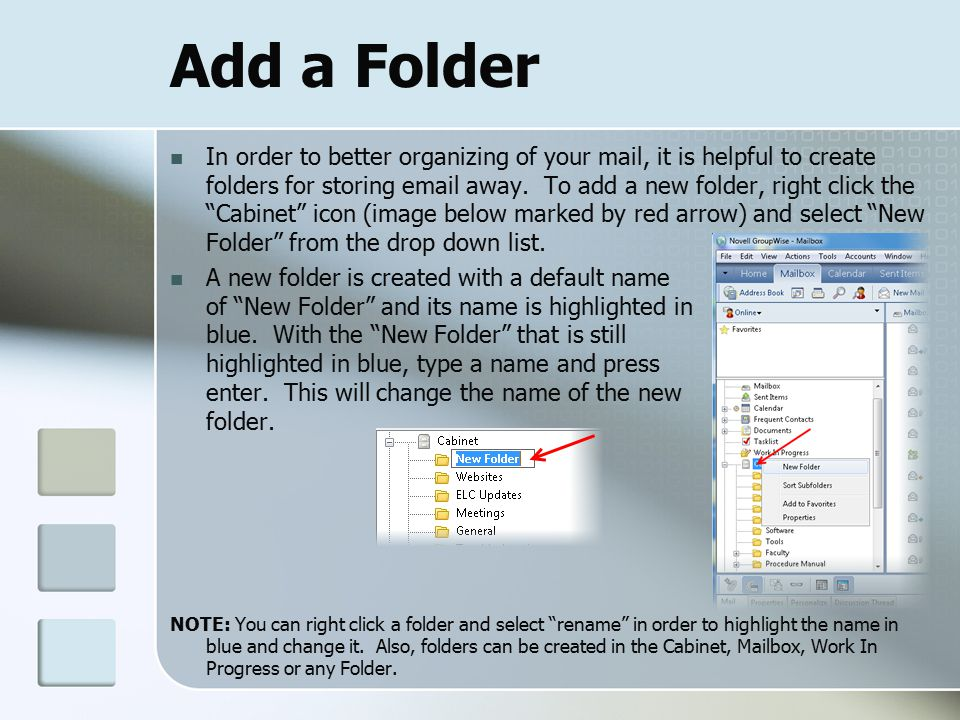 Add a Folder In order to better organizing of your mail, it is helpful to create folders for storing  away.
