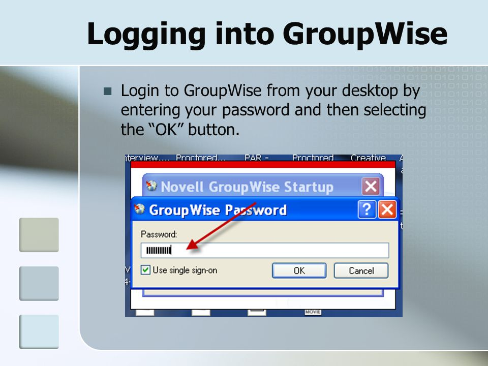Logging into GroupWise Login to GroupWise from your desktop by entering your password and then selecting the OK button.
