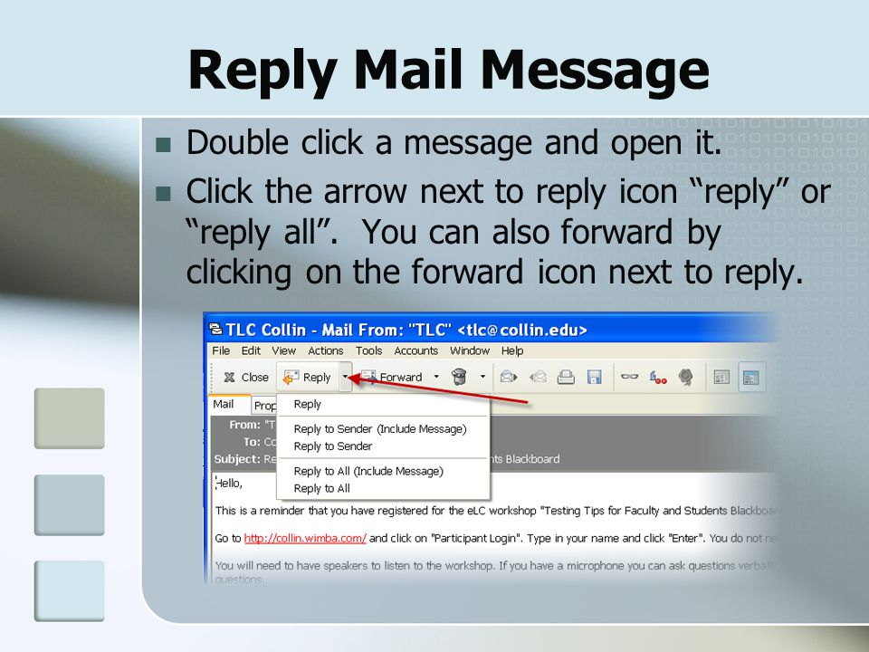 Reply Mail Message Double click a message and open it.