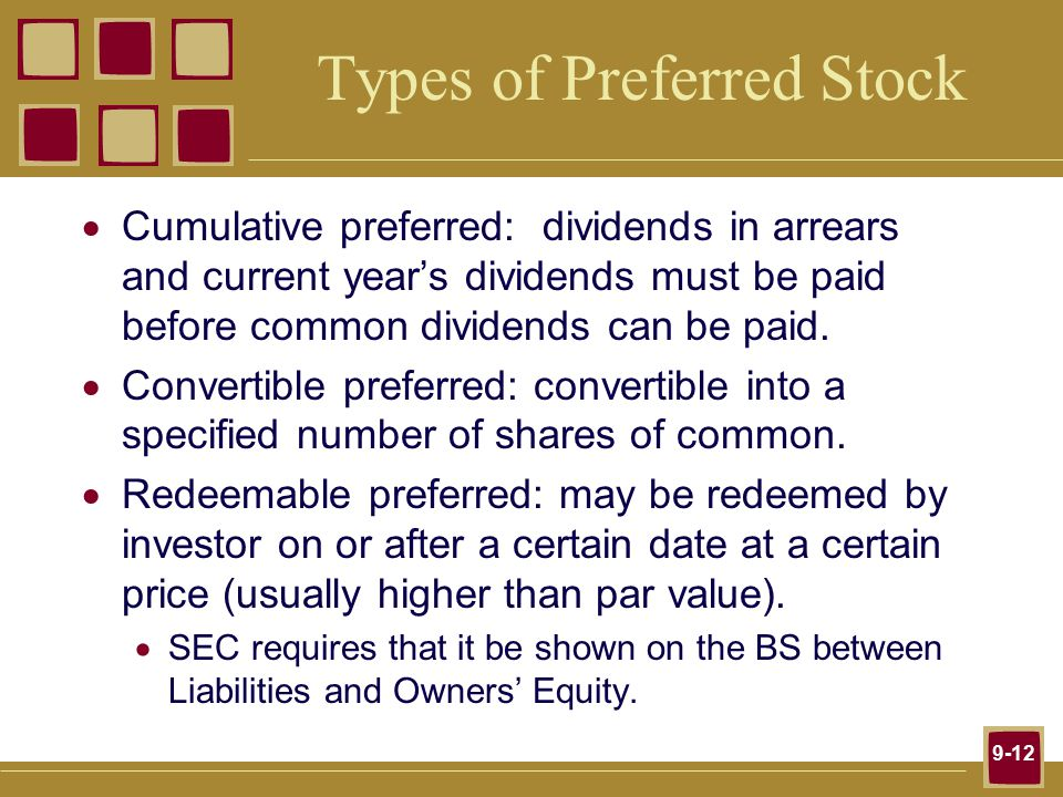 9-12 Types of Preferred Stock  Cumulative preferred: dividends in arrears and current year's dividends must be paid before common dividends can be paid.