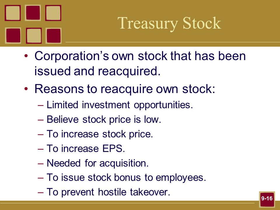 9-16 Treasury Stock Corporation's own stock that has been issued and reacquired.