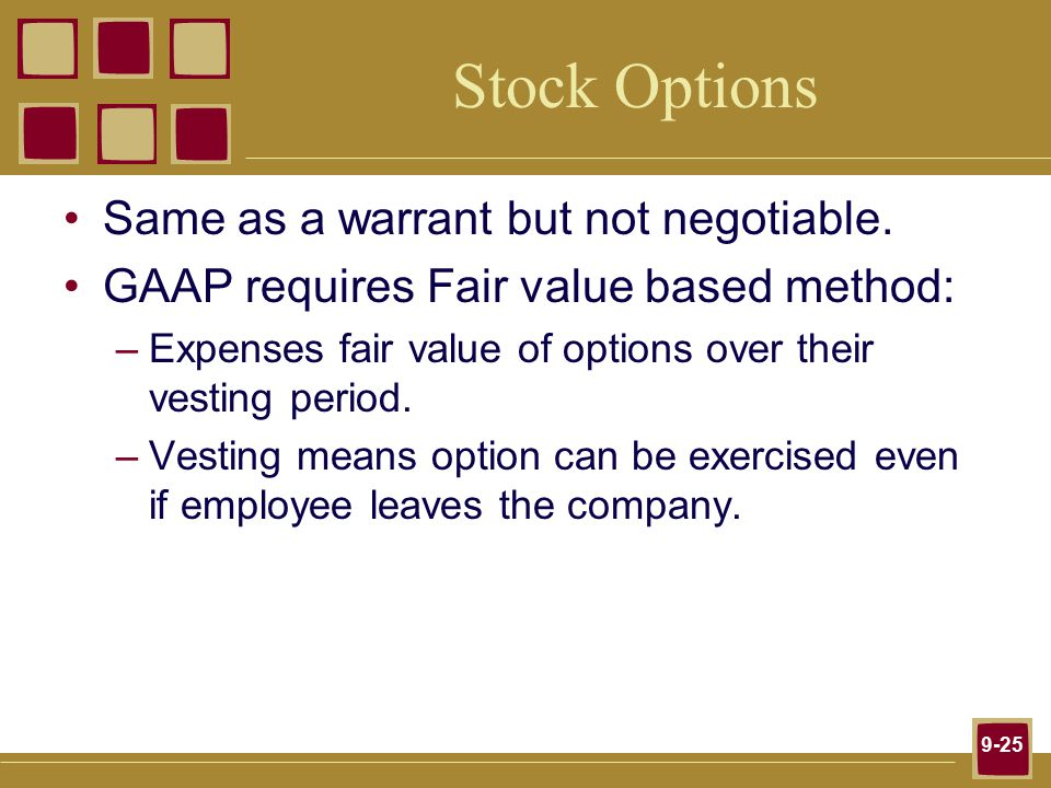 9-25 Stock Options Same as a warrant but not negotiable.