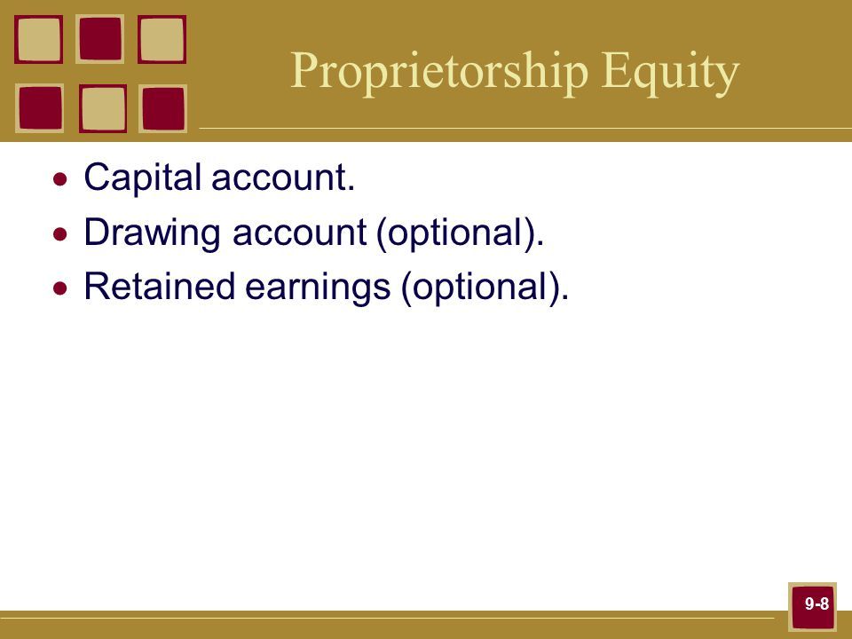 9-8 Proprietorship Equity  Capital account.  Drawing account (optional).