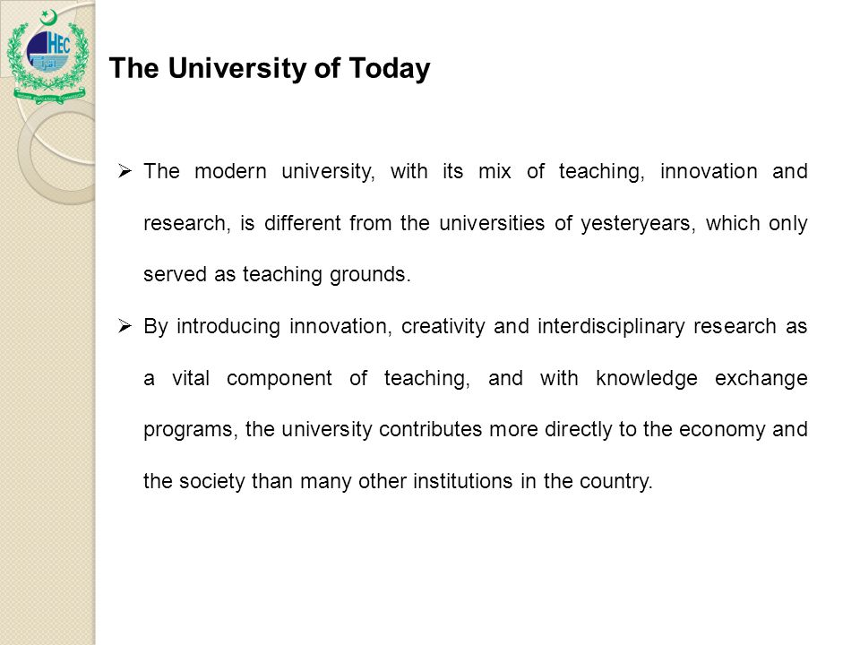 The University of Today  The modern university, with its mix of teaching, innovation and research, is different from the universities of yesteryears, which only served as teaching grounds.