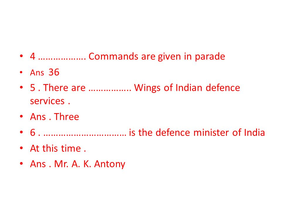 4 ……………….Commands are given in parade Ans 36 5. There are ……………..