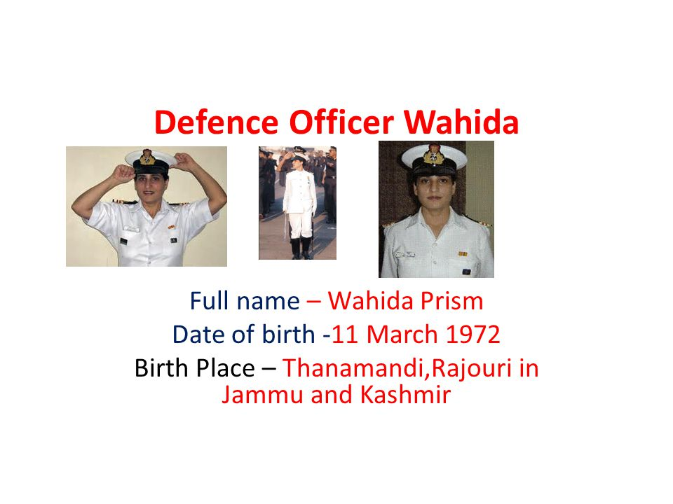 Defence Officer Wahida Full name – Wahida Prism Date of birth -11 March 1972 Birth Place – Thanamandi,Rajouri in Jammu and Kashmir