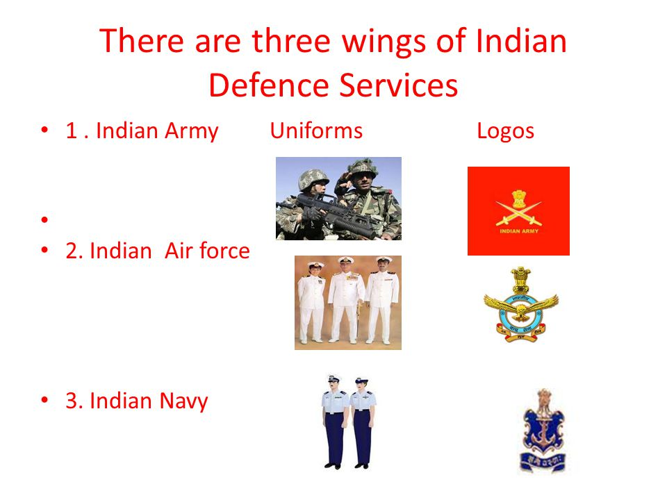 There are three wings of Indian Defence Services 1.