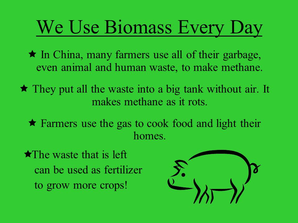  In China, many farmers use all of their garbage, even animal and human waste, to make methane.
