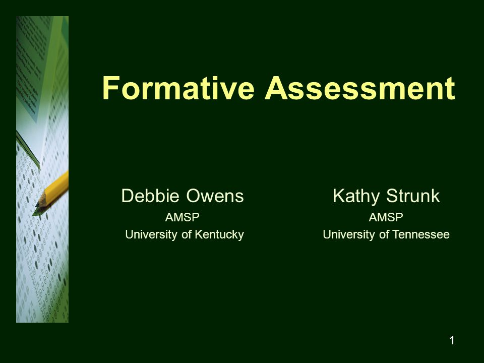 1 Formative Assessment Debbie Owens AMSP University of Kentucky Kathy Strunk AMSP University of Tennessee
