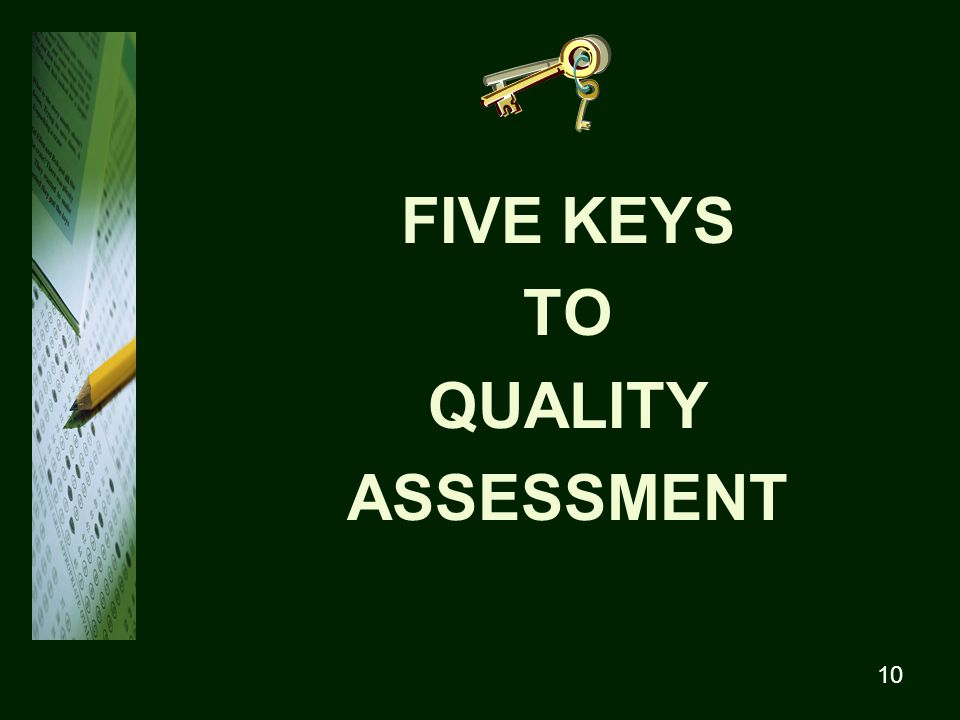 10 FIVE KEYS TO QUALITY ASSESSMENT