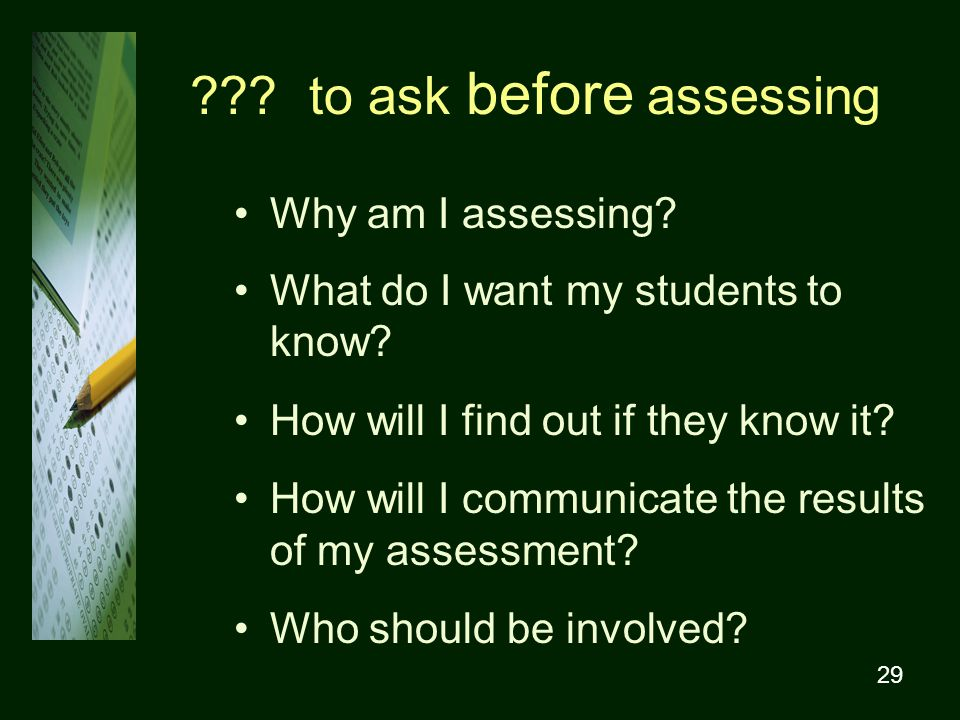 29 . to ask before assessing Why am I assessing.