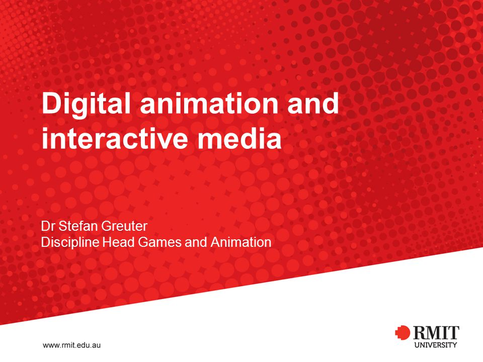 Digital animation and interactive media Dr Stefan Greuter Discipline Head Games and Animation