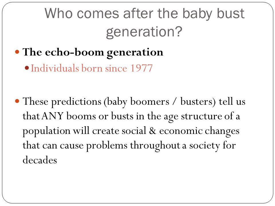 Who comes after the baby bust generation.